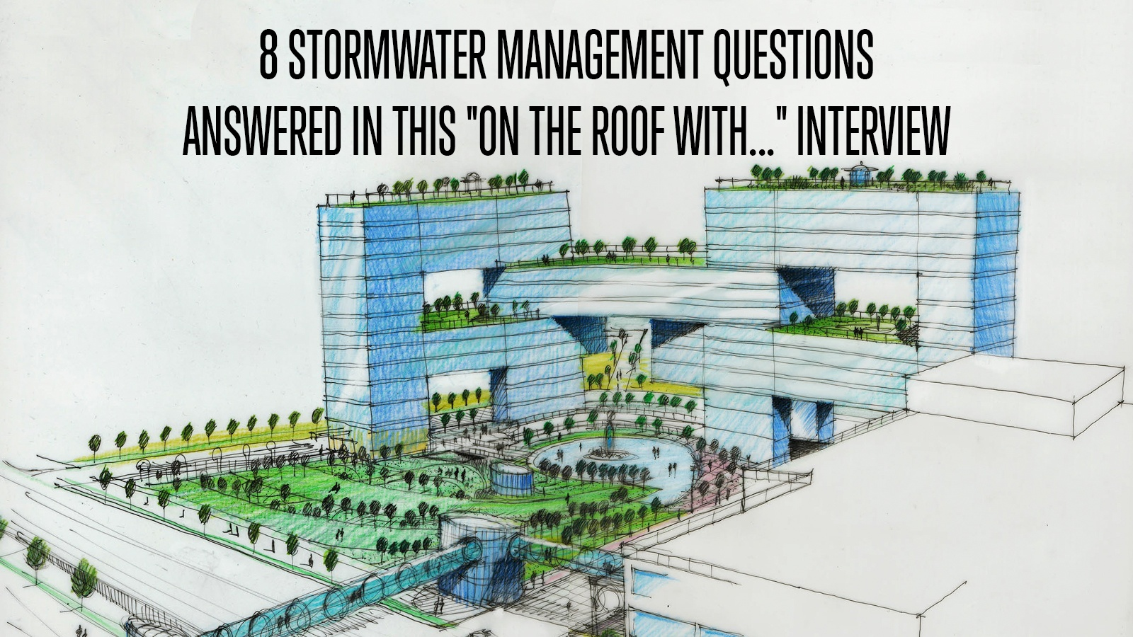8 Stormwater Management Questions Answered