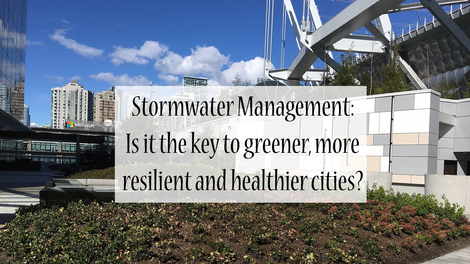 Stormwater Management - key to greener, more resilient and healthier cities